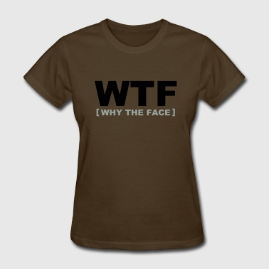 WTF - why the face - Women's T-Shirt