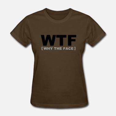 Smart WTF - why the face - Women's T-Shirt