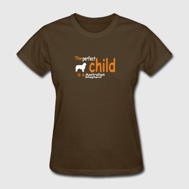 Australian Shepherd Cartoon The Perfect Child Is A Australian Shepherd - Women's T-Shirt