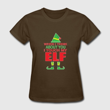 When I Think About You I Touch My Elf Christmas - Women's T-Shirt