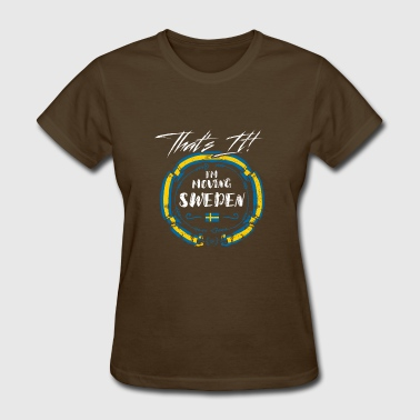 Sweden - That's It, I'm Moving Sweden - Women's T-Shirt