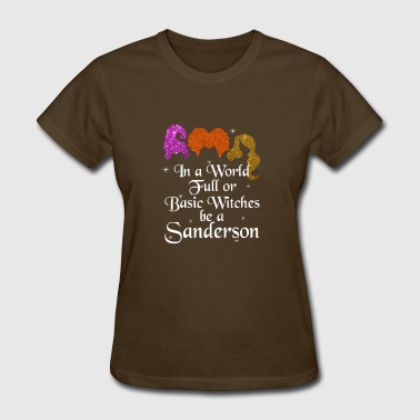 In a World Full or Basic Witches be a Sanderson - Women's T-Shirt