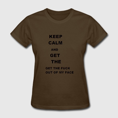 Keep calm and get out of my face - Women's T-Shirt