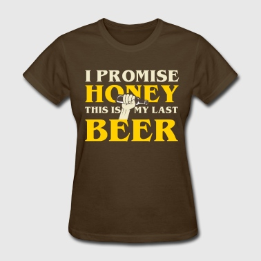 I Promise Honey This is my last beer - Women's T-Shirt