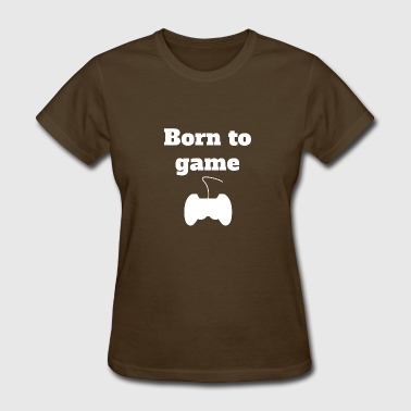Born To Game Video Games - Women's T-Shirt