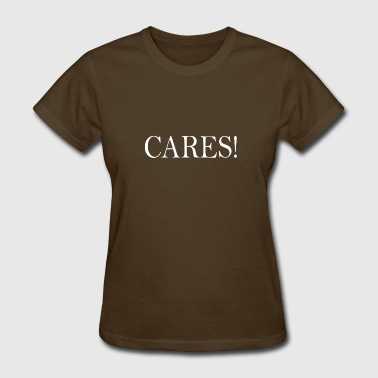 Cares - Women's T-Shirt