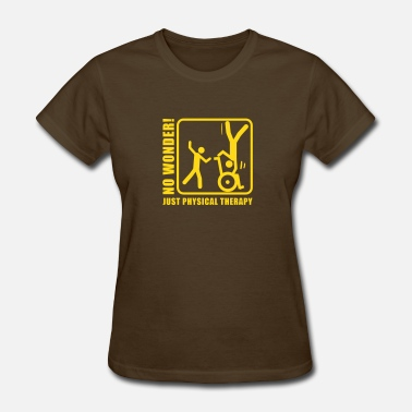 Physiotherapy No wonder! Just physical therapy (physiotherapy) - Women's T-Shirt
