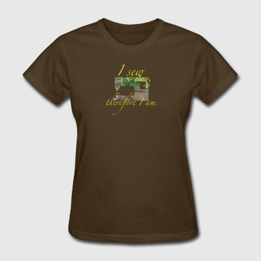 I SEW THEREFORE I AM - Women's T-Shirt