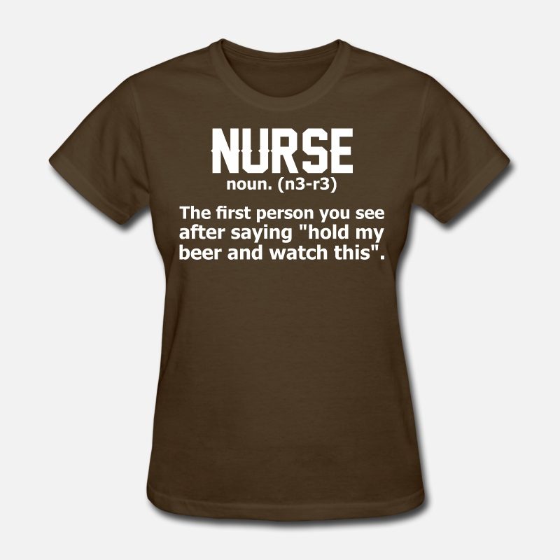 First T-Shirts - Nurse The First Person You See After Saying Hold - Women's T-Shirt brown