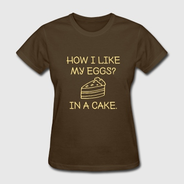 How I Like My Eggs - Women's T-Shirt