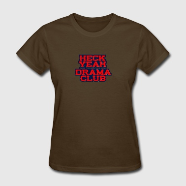 Heck Yeah I m In The Milford High Drama Club - Women's T-Shirt