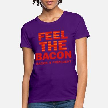 675745869 Bacon President Feel The Bacon 2C - Women's T-Shirt