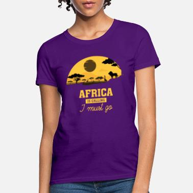 africa is calling i must go camp - Women's T-Shirt