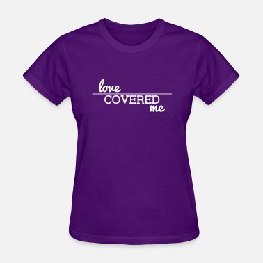Love Covers All Love Covered Me - with line - Women's T-Shirt