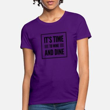 Dine Time to Wine and Dine - Women's T-Shirt
