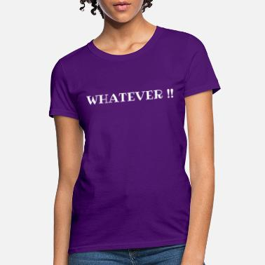 What Ever T-Shirt - Women's T-Shirt