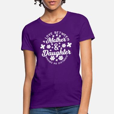 Daughter A Love Between Mother and Daughter - Women's T-Shirt