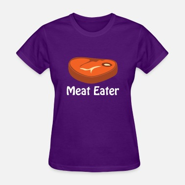 Meat Eating Meat Eater - Women's T-Shirt