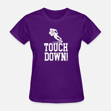 Touch Down Touch down! - Women's T-Shirt