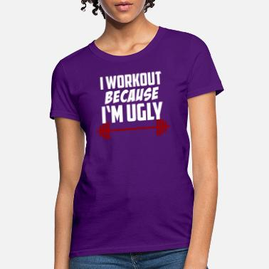 Anabolic Steroids I Workout Because I m Ugly Fitness Gym Gift Strong - Women's T-Shirt