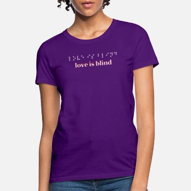 626b3b09e53 Love Is Blind T-Shirt Romance Affection Braille - Women  39 s T