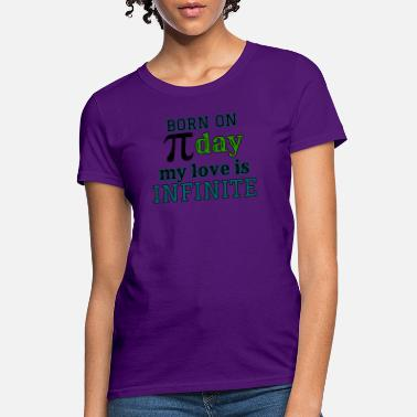 Math Art Born on Pi Day My Love is Infinite Pi Day design - Women's T-Shirt