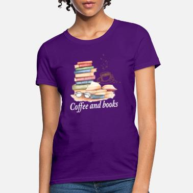 Coffee & Books For Coffee Lovers - Women's T-Shirt