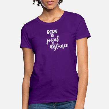 Social Social Distancing Born to Social Distance - Women's T-Shirt