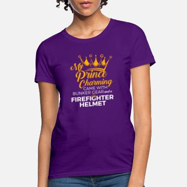 Charming Firefighter Wife Girlfriend My Prince Charming - Women's T-Shirt
