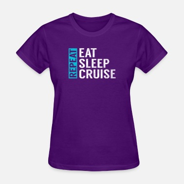 Eat Sleep Cruise Repeat Eat Sleep Cruise Repeat Funny Vacation Crusing - Women's T-Shirt