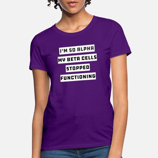 a7f4ade6cb Front. Front. Back. Back. Design. Front. Front. Back. Design. Front. Front.  Back. Back. Funny T-Shirts - Im So Alpha My Beta Cells Stopped - Funny  Diabetes ...