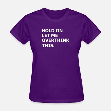 Hold On hold On - Women's T-Shirt