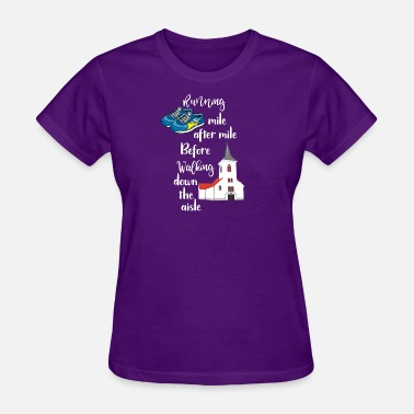 Run Down Runner Running Mile after Mile Before Running Down the Aisle - Women's T-Shirt