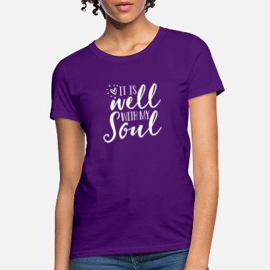 Soul It Is Well With My Soul - Women's T-Shirt