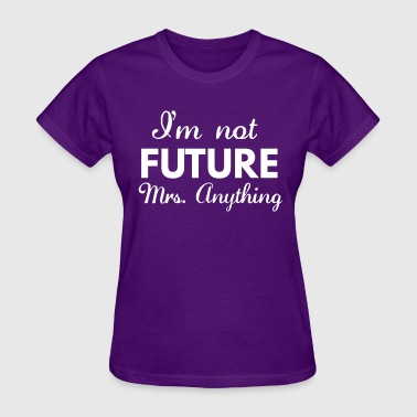 I'm not future Mrs Anything - Women's T-Shirt