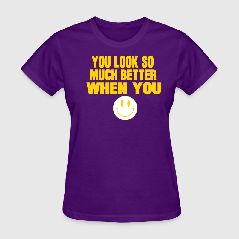 YOU LOOK SO MUCH BETTER WHEN YOU SMILE - Women's T-Shirt