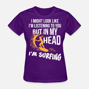 Surfing Coach But in my Head I'm surfing - Women's T-Shirt
