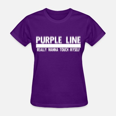 Touch-line Purple Line Really want to touch myself - Women's T-Shirt