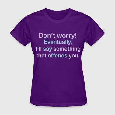 Offended Eventually Offend You - Women's T-Shirt