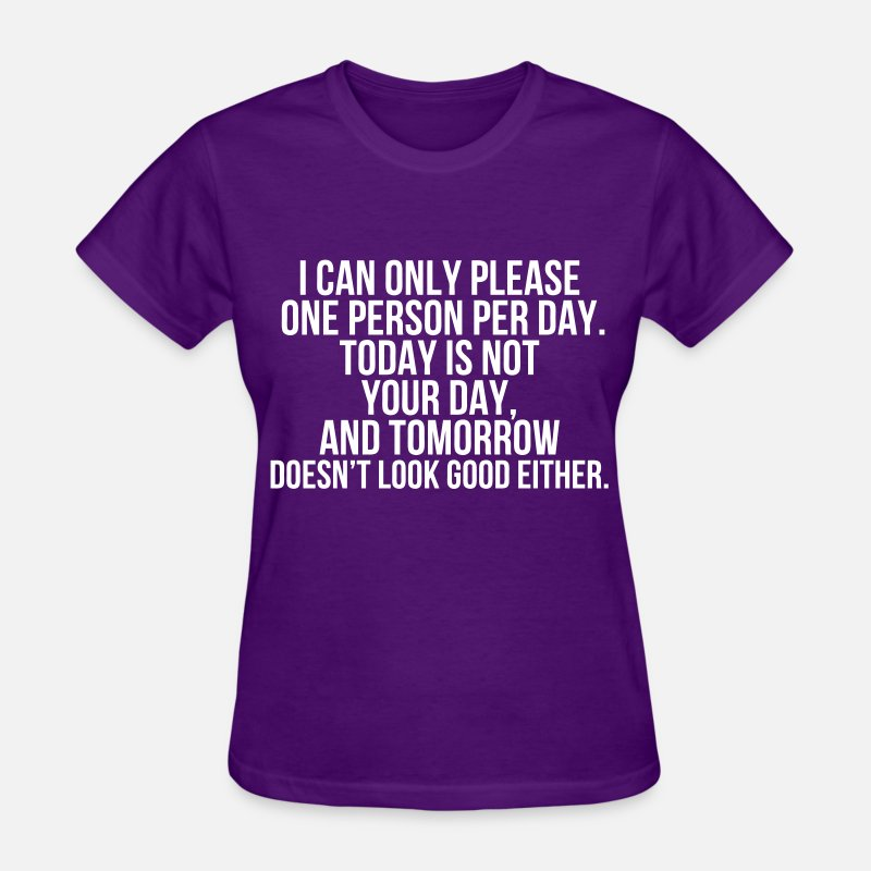 Funny T-Shirts - I Can Only Please One Person Per Day Today - Women's T-Shirt purple