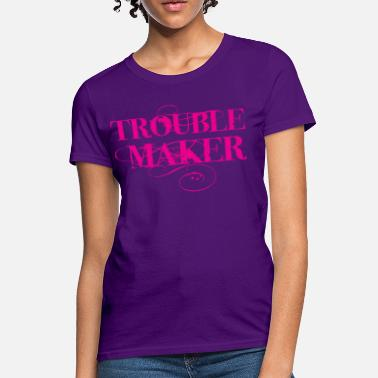 Trouble Girl Trouble Maker - Women's T-Shirt
