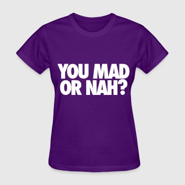 You Mad Or Nah? - Women's T-Shirt