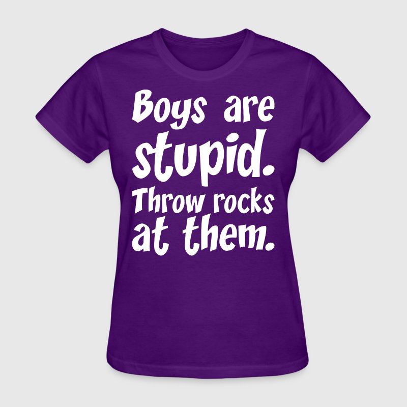 Boys Are Stupid Throw Rocks At Them - Women's T-Shirt