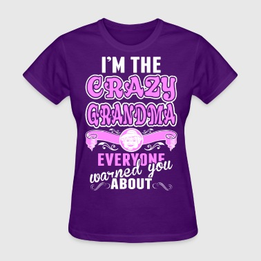 Crazy Grandma I'm The Crazy Grandma Everyone Warned You About - Women's T-Shirt