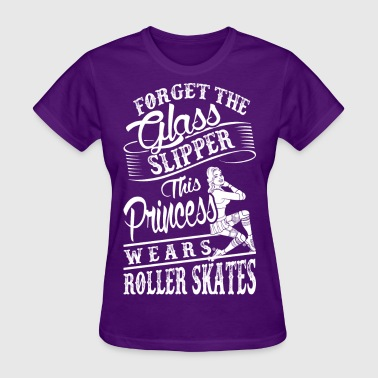 Forget Glass Slipper Princess Wears Roller Skates - Women's T-Shirt