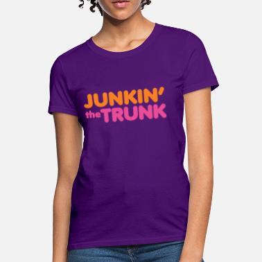 39dca82df5b Dunkin Donuts Funny Junkin  39  the Trunk - Baby - Women  39 . Women s T- Shirt