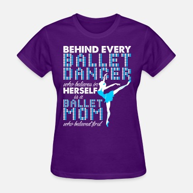 Ballet Dance BehBehind Every Ballet Dancer Ballet Mom - Women's T-Shirt