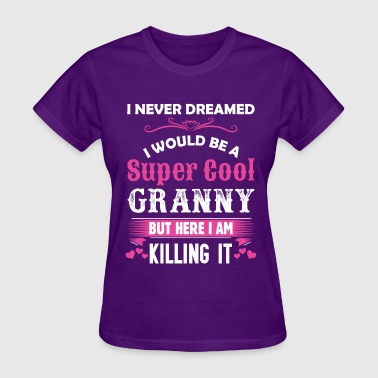 I Never Dreamed I Would Be A Super Cool Granny - Women's T-Shirt