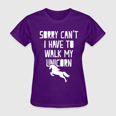 Have to walk my Unicorn - Women's T-Shirt