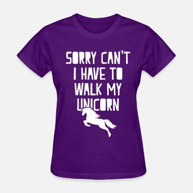 Walk My Unicorn Have to walk my Unicorn - Women's T-Shirt